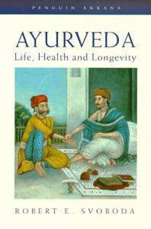 Ayurveda: Life, Health & Longevity by Robert Svoboda
