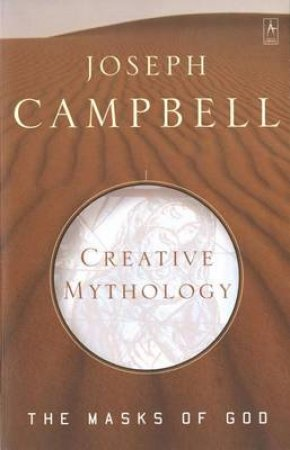 Masks Of God: Creative Mythology by Joseph Campbell