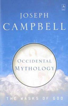 Masks Of God: Occidental Mythology by Joseph Campbell