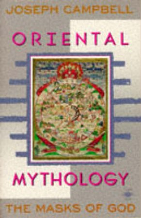 Masks Of God: Oriental Mythology by Joseph Campbell