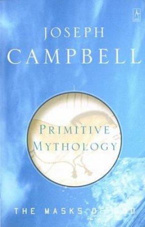 Masks Of God: Primitive Mythology by Joseph Campbell