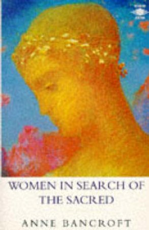 Women In Search Of The Sacred by Anne Bancroft