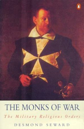 The Monks of War: The Military Religious Orders by Desmond Seward