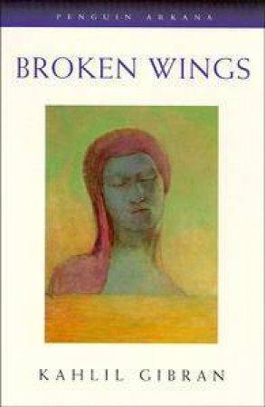 Broken Wings by Kahlil Gibran