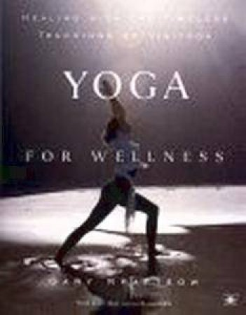 Yoga For Wellness: Healing With The Timeless Teachings Of Viniyoga by Gary Kraftsow