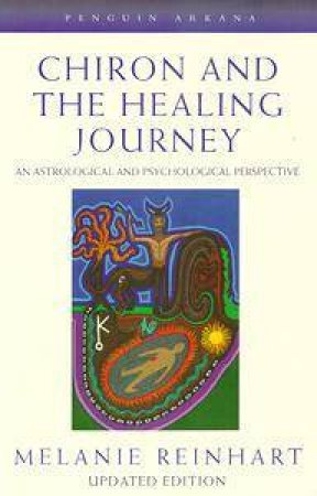 Chiron & the Healing Journey: An Astrological & Psychological Perspective by Melanie Reinhart