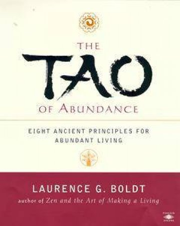 The Tao Of Abundance by Laurence G Boldt
