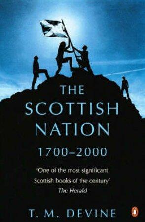 The Scottish Nation: 1700-2000 by T M Devine