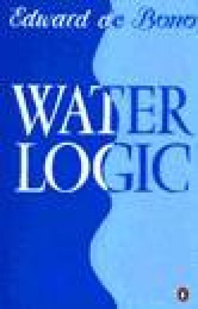 Water Logic by Edward de Bono