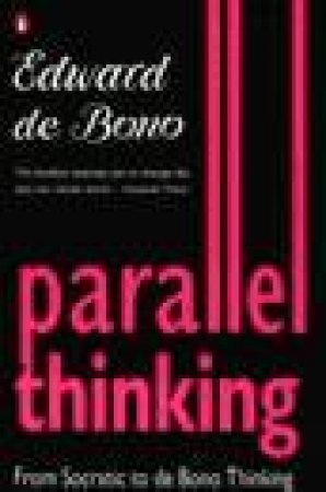 Parallel Thinking: From Socratic to de Bono Thinking by Edward de Bono