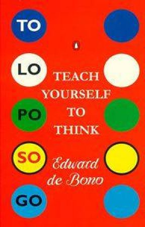 Teach Yourself To Think by Edward de Bono