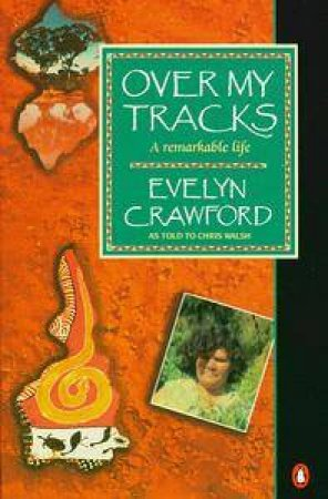 Over My Tracks: A Remarkable Life by Evelyn Crawford