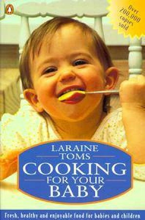 Cooking For Your Baby by Laraine Toms
