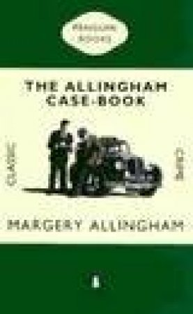 Penguin Classic Crime: The Allingham Casebook by Margery Allingham