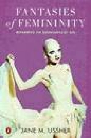 Fantasies of Feminity: Reframing the Boundaries of Sex by Jane M Ussher