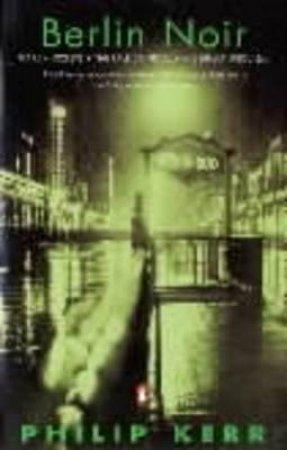Berlin Noir: Philip Kerr Omnibus by Philip Kerr