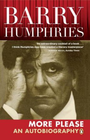 Barry Humphries: More Please: An Autobiography by Barry Humphries