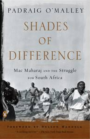 Shades of Difference: Mac Maharaj and the Struggle for South Africa by Padraig O'Malley