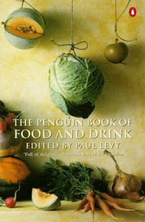The Penguin Book Of Food & Drink by Paul Levy