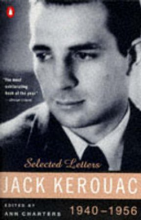 Jack Kerouac: Selected Letters 1940 - 1956 by Jack Kerouac