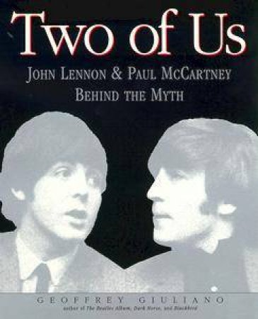 Two of Us: John Lennon & Paul McCartney by Geoffrey Giuliano