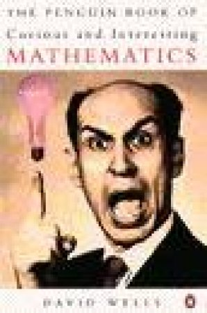 The Penguin Book of Curious & Interesting Mathematics by David Wells