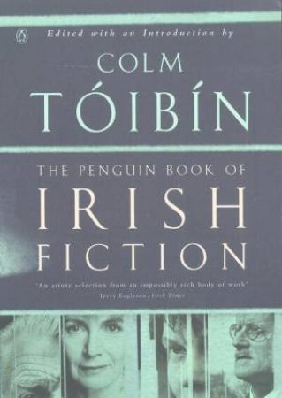 The Penguin Book Of Irish Fiction by Colm Toibin