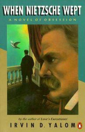 When Nietzsche Wept by Irvin D Yalom