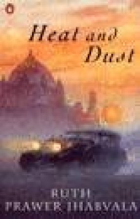 Heat & Dust by Ruth Prawer Jhabvala