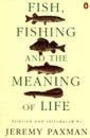 Fish, Fishing & The Meaning Of Life by Jeremy Paxman