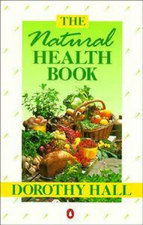 The Natural Health Book by Dorothy Hall
