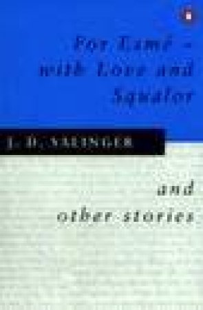 For Esme: With Love & Squalor & Other Stories by J D Salinger