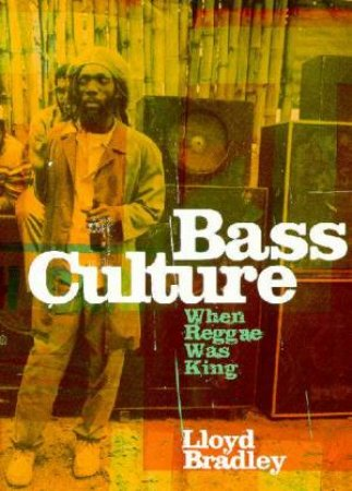 Bass Culture: When Reggae Was King by Lloyd Bradley