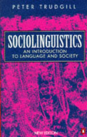 Sociolinguistics: An Introduction to Language & Society by Peter Trudgill