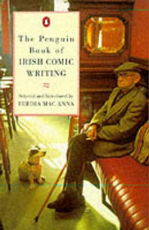 The Penguin Book of Irish Comic Writing by Ferdia MacAnna