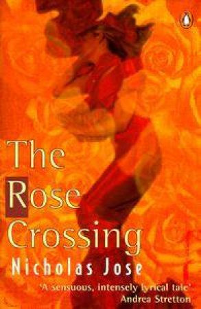The Rose Crossing by Nicholas Jose