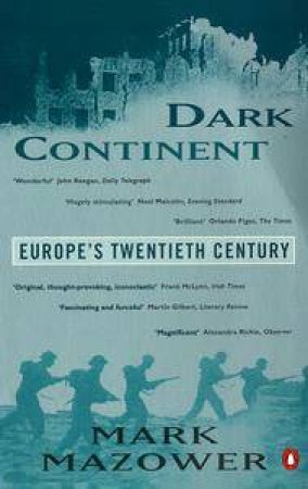 Dark Continent: Europe In The Twentieth Century by Mark Mazower