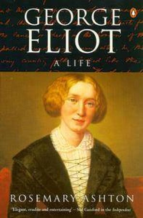 George Eliot: A Life by Rosemary Ashton