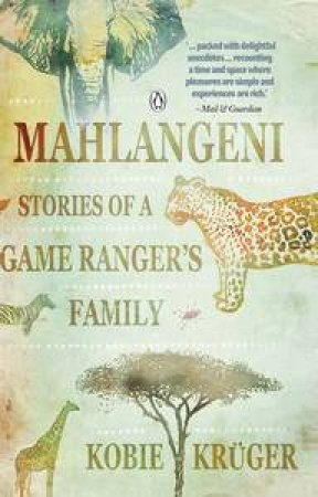Mahlangeni: Stories Of A Game Ranger's Family by Kobie Kruger