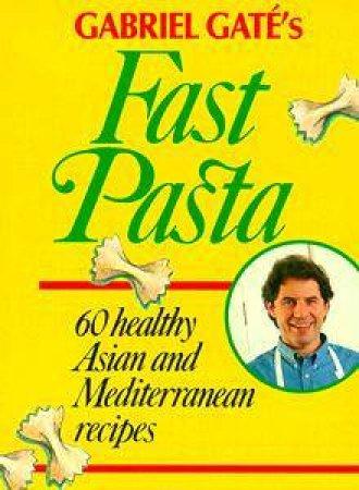 Gabriel Gaté's Fast Pasta by Gabriel Gaté