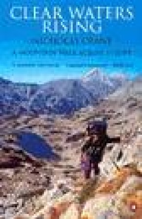 Clear Waters Rising: A Mountain Walk Across Europe by Nicholas Crane