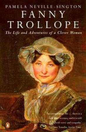 Fanny Trollope: The Life & Adventures of a Clever Woman by Pamela Neville-Sington