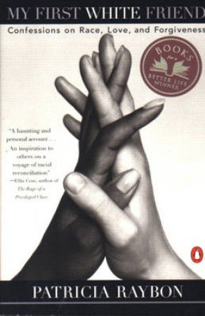 My First White Friend: Confessions On Race, Love, & Forgiveness by Patricia Raybon