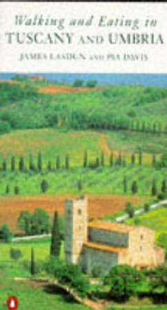 Walking & Eating In Tuscany & Umbria by James Lasdun & Pia Davis