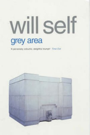 The Grey Area by Will Self