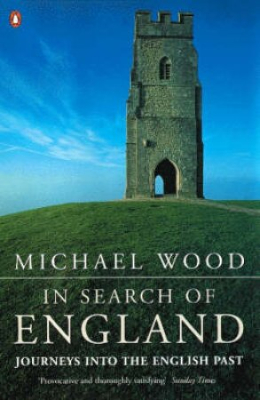 In Search Of England: Journeys Into The English Past by Michael Wood