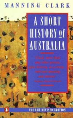 A Short History of Australia by Manning Clark