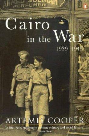 Cairo In The War 1939-1945 by Artemis Cooper