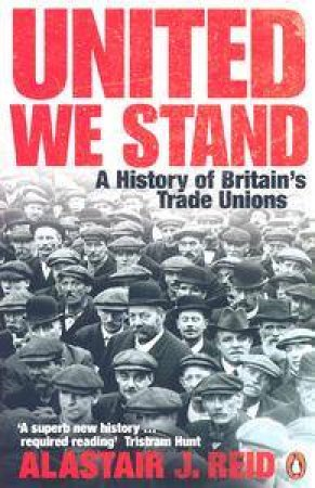A New History Of British Trade Unions by Alastair J. Reid