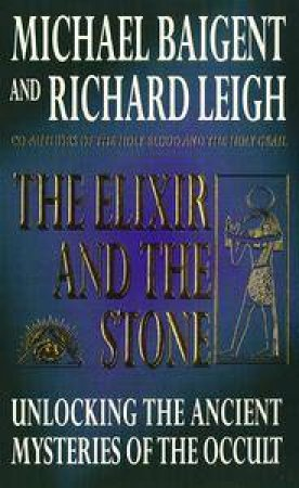 The Elixir & the Stone by Michael Baigent & Richard Leigh